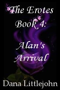 The Erotes Book 4 Alan's Arrival by Dana Littlejohn