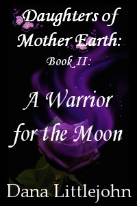 Daughters of Mother Earth Book II A Warrior for the Moon by Dana Littlejohn